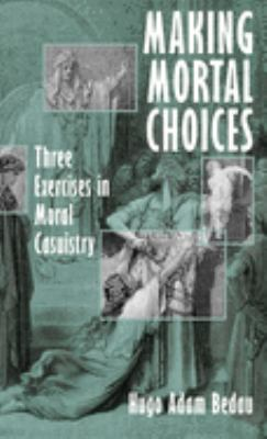 Making Mortal Choices: Three Exercises in Moral Casuistry 9780195108774