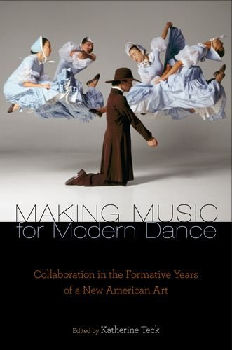 Making Music for Modern Dance: Collaboration in the Formative Years of a New American Art 9780199743209