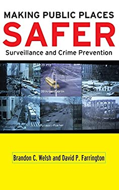 Making Public Places Safer: Surveillance and Crime Prevention 9780195326215