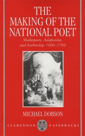 Making of the National Poet : Shakespeare, Adaptation and Authorship, 1660-1769