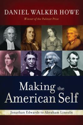 Making the American Self: Jonathan Edwards to Abraham Lincoln 9780195387896