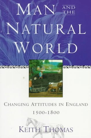 Man and the Natural World: Changing Attitudes in England 1500-1800 9780195111224