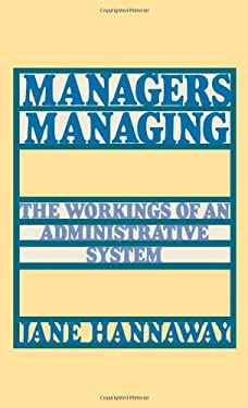 Managers Managing: The Workings of an Administrative System 9780195052077
