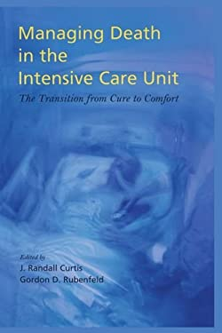 Managing Death in the ICU: The Transition from Cure to Comfort 9780195128819