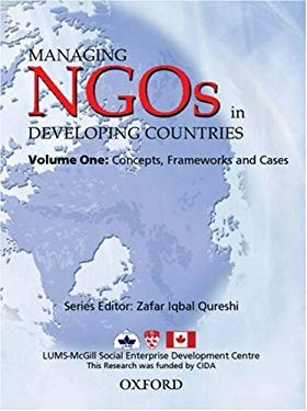Managing NGOs in Developing Countries: Volume One: Concepts, Frameworks and Cases 9780195471434