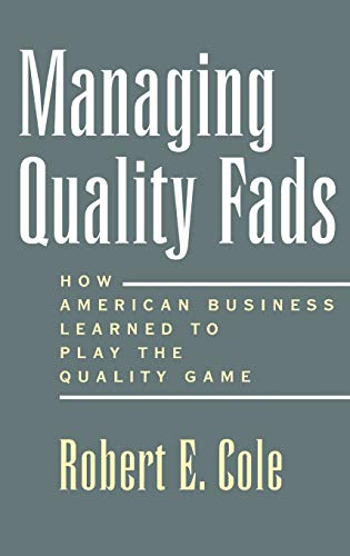 Managing Quality Fads: How America Learned to Play the Quality Game 9780195122602