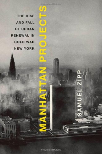 Manhattan Projects: The Rise and Fall of Urban Renewal in Cold War New York 9780195328745