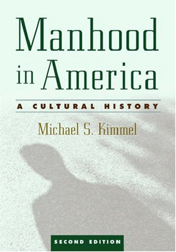 Manhood in America: A Cultural History 9780195181135