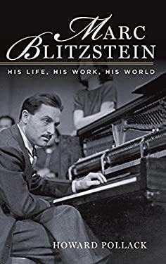 Marc Blitzstein: His Life, His Work, His World 9780199791590