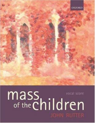 Mass of the Children: For Soprano and Baritone Soli, Children's Choir, Mixed Choir, and Orchestra 9780193380943