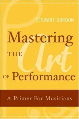 Mastering the Art of Performance: A Primer for Musicians 9780195177435