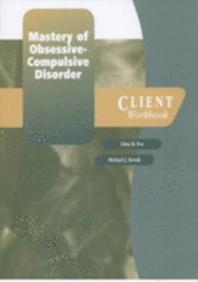 Mastery of Obsessive-Compulsive Disorder: A Cognitive-Behavioral Approach Client Workbook 9780195186833