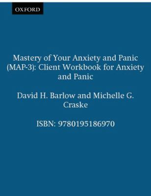 Mastery of Your Anxiety and Panic (Map-3): Client Workbook for Anxiety and Panic 9780195186970