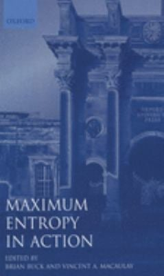 Maximum Entropy in Action: A Collection of Expository Essays 9780198539636