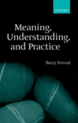 Meaning, Understanding, and Practice: Philosophical Essays 9780199252145