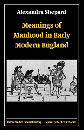 Meanings of Manhood in Early Modern England 9780199299348