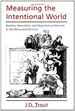 Measuring the Intentional World Measuring the Intentional World: Realism, Naturalism, and Quantitative Methods in the Behaviorealism, Naturalism, and 9780195107661