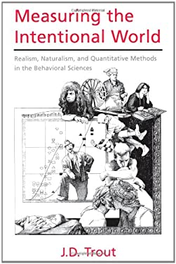 Measuring the Intentional World: Realism, Naturalism, and Quantitative Methods in the Behavioral Sciences 9780195166590