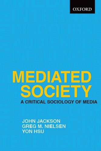 Mediated Society: A Critical Sociology of Media 9780195431407