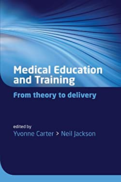 Medical Education and Training: From Theory to Delivery 9780199234219