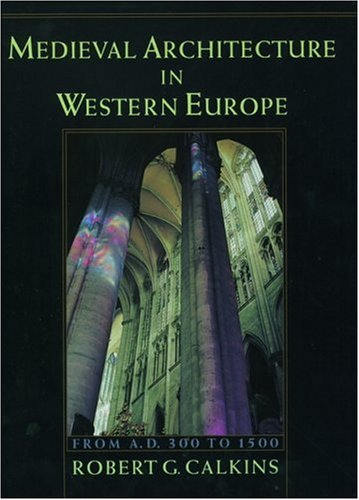 Medieval Architecture in Western Europe: From A.D. 300 to 1500 Includes CD 9780195112412