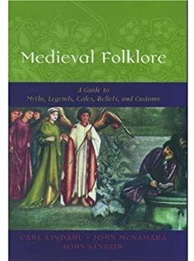 Medieval Folklore: A Guide to Myths, Legends, Tales, Beliefs, and Customs 9780195147711