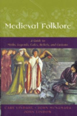 Medieval Folklore: A Guide to Myths, Legends, Tales, Beliefs, and Customs 9780195147728