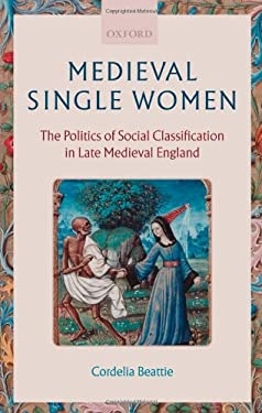 Medieval Single Women: The Politics of Social Classification in Late Medieval England 9780199283415