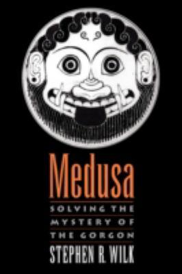 Medusa: Solving the Mystery of the Gorgon 9780195341317
