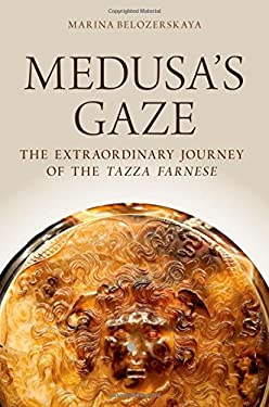 Medusa's Gaze: The Extraordinary Journey of the Tazza Farnese 9780199739318
