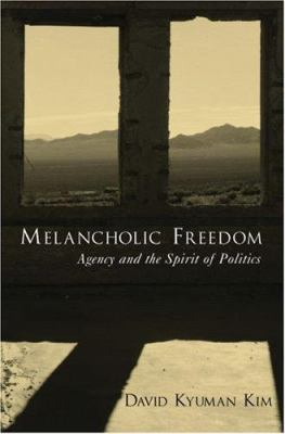 Melancholic Freedom: Agency and the Spirit of Politics 9780195319828