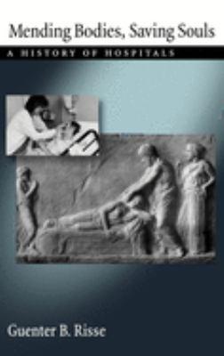 Mending Bodies, Saving Souls: A History of Hospitals 9780195055238
