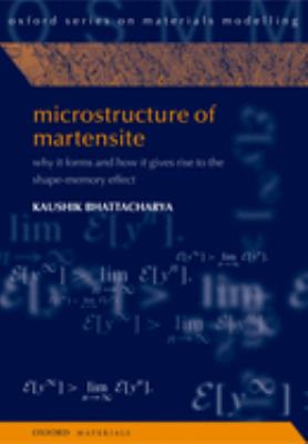Microstructure of Martensite: Why It Forms and How It Gives Rise to the Shape-Memory Effect 9780198509349