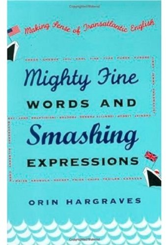 Mighty Fine Words and Smashing Expressions: Making Sense of Transatlantic English 9780195157048