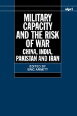 Military Capacity and the Risk of Wa: China, India, Pakistan and Iran 9780198292814