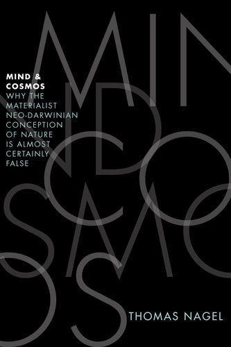 Mind and Cosmos: Why the Materialist Neo-Darwinian Conception of Nature Is Almost Certainly False 9780199919758
