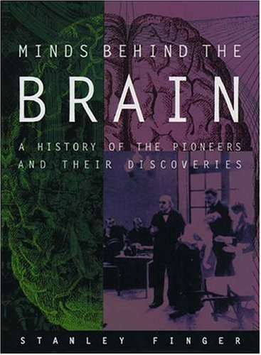 Minds Behind the Brain: A History of the Pioneers and Their Discoveries 9780195085716