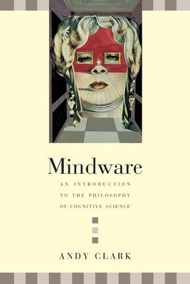 Mindware: An Introduction to the Philosophy of Cognitive Science 9780195138573