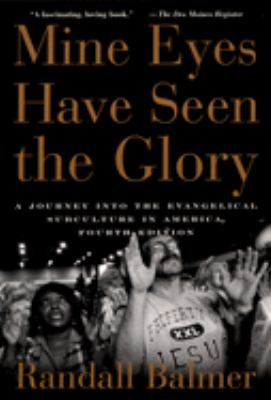 Mine Eyes Have Seen the Glory: A Journey Into the Evangelical Subculture in America 9780195300468