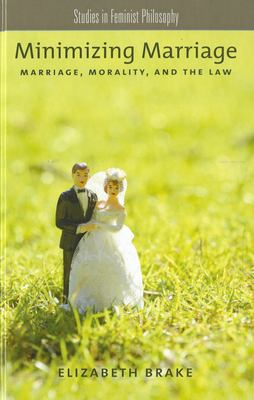 Minimizing Marriage: Morality, Marriage, and the Law 9780199774142