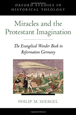 Miracles and the Protestant Imagination: The Evangelical Wonder Book in Reformation Germany 9780199844661