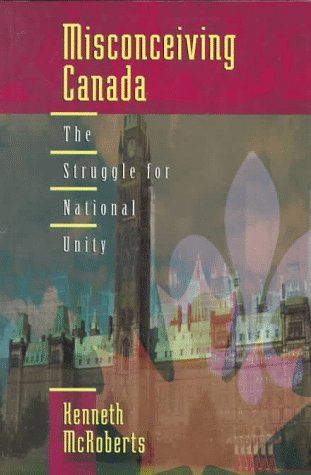 Misconceiving Canada: The Struggle for National Unity 9780195412338