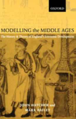 Modelling the Middle Ages: The History and Theory of England's Economic Development 9780199244126