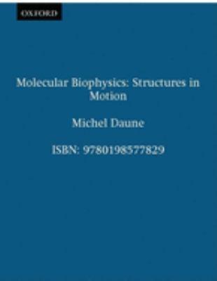 Molecular Biophysics: Structures in Motion 9780198577829