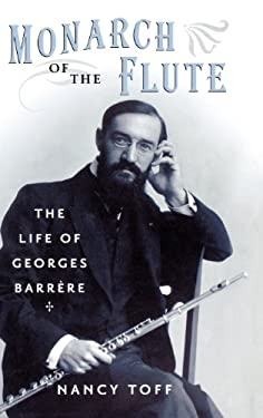 Monarch of the Flute: The Life of Georges Barrere 9780195170160
