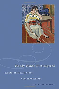 Moody Minds Distempered Essays on Melancholy and Depression 9780195338287