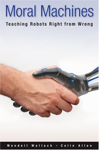 Moral Machines: Teaching Robots Right from Wrong 9780195374049