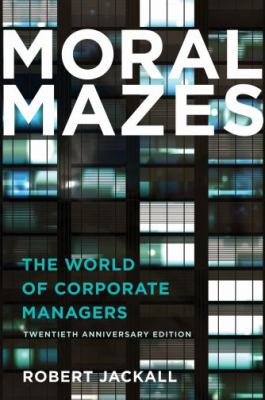 Moral Mazes: The World of Corporate Managers 9780199729883