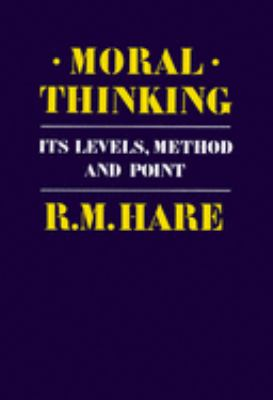 Moral Thinking: Its Levels, Method, and Point 9780198246602
