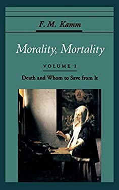 Morality, Mortality: Volume I: Death and Whom to Save from It 9780195077896